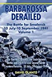 Barbarossa Derailed: The Battle For Smolensk 10 July - 10 September 1941 Volume 1: The German Advance, The Encirclement Battle, and the First and ... Counteroffensives, 10 July-24 August 1941