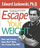 Escape Your Weight: Diets and Exercise Alone Won't Work, This Proven Plan Will!
