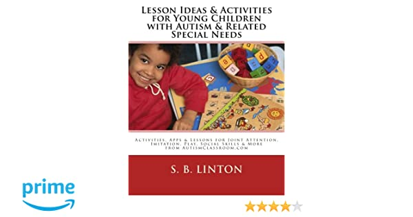 Play Lesson Ideas and Activities for Young Children with Autism and Related Special Needs: Activities Apps /& Lessons for Joint Attention Imitation Social Skills /& More from AutismClassroom.com