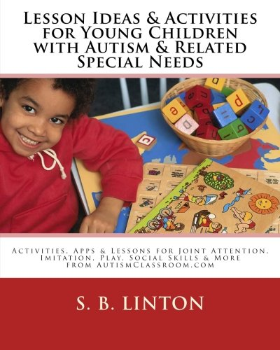 Lesson Ideas and Activities for Young Children with Autism and Related Special Needs: Activities, Apps & Lessons for
