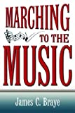 img - for Marching To The Music by James C. Braye (2005-03-01) book / textbook / text book