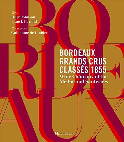 Bordeaux Grands Crus Classés 1855: Wine Châteaux of the Médoc and Sauternes