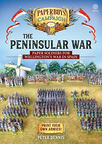 The Peninsular War: Paper Soldiers for Wellington?s War in Spain (Paperboys on Campaign)