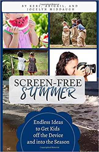 Screen-Free Summer: Endless Ideas to Get Kids off the Device and into the Season
