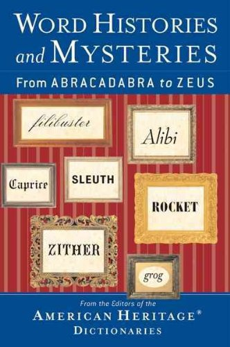 Read Online Word Histories and Mysteries: From Abracadabra to Zeus (American Heritage Dictionaries) pdf epub