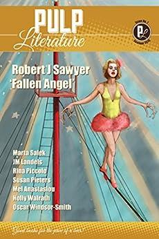 Pulp Literature Summer 2015: Issue 7 by [Sawyer, Robert J., Anastasiou, Mel, Landels, JM, Pieters, Susan, Salek, Marta, Piccolo, Rina, Walrath, Holly, Windsor-Smith, Oscar]