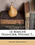 Le Marché Financier, Volume 7..., Arthur Raffalovich, 1273262123