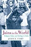 Jains in the World: Religious Values and Ideology