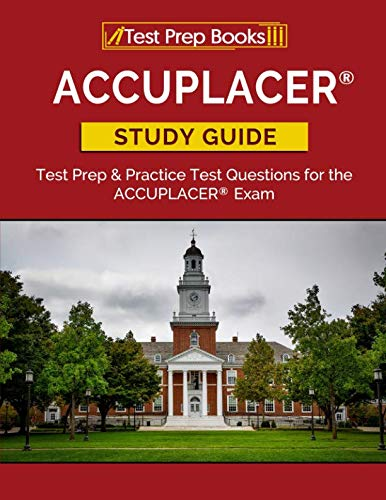 ACCUPLACER Study Guide: Test Prep & Practice Test Questions for the ACCUPLACER Exam: (Test Prep Books)