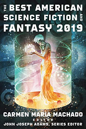 The Best American Science Fiction and Fantasy 2019 (The Best American Series ®) (The Best Fantasy Authors)