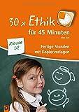 30 x Ethik für 45 Minuten – Klasse 1/2: Fertige Stunden mit Kopiervorlagen