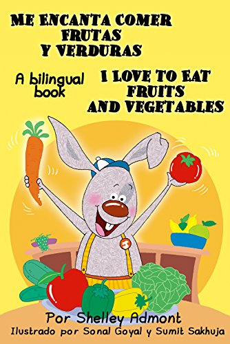 Me Encanta Comer Frutas y Verduras - I Love to Eat Fruits and Vegetables (Spanish English Bilingual Collection) de [Admont, Shelley, Publishing, S.A.]