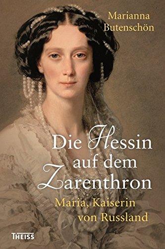 Die Hessin auf dem Zarenthron: Maria, Kaiserin von Russland Gebundenes Buch – 13. März 2017 Marianna Butenschön Theiss Konrad 3806234361