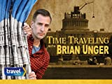 Time Traveling with Brian Unger Season 1