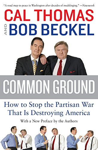 Common Ground: How to Stop the Partisan War That Is Destroying America -