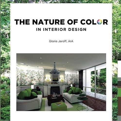 The Nature of Color in Interior Design: Gloria Jaroff AIA: 9781515377009: Amazon.com: Books & The Nature of Color in Interior Design: Gloria Jaroff AIA ...