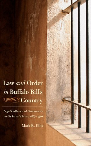 By Mark R. Ellis Law and Order in Buffalo Bill's Country: Legal Culture and Community on the Great Plains, 1867-1910 [Paperback] pdf epub