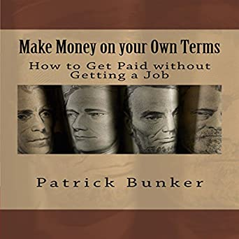 Amazon com: Make Money on Your Own Terms: How to Get Paid