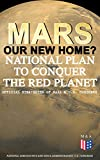 Mars: Our New Home? - National Plan to Conquer the Red Planet (Official Strategies of NASA & U.S. Congress): Journey to Mars – Information, Strategy and ... Act to Authorize the NASA Program