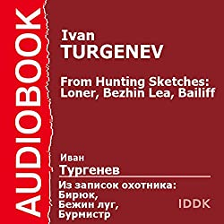 From Hunting Sketches: Loner, Bezhin Lea, Bailiff [Russian Edition]