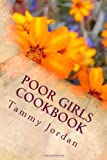 Poor Girls Cookbook, Tammy Jordan, 1492224677