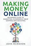 Making Money Online: Beginners Guide to Marketing E-commerce, Drop Shipping and (passive income, finacial freedom, money, investing, make money fast)