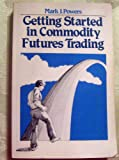 Getting Started in Commodity Futures Trading, Mark J. Powers, 0914230018