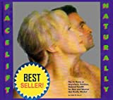 Facelift Naturally: The At-Home or Anywhere, Painless, Natural Facelift for Men and Woman That Really Works!