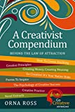"""Beyond The """"Law: of Attraction: A Creativist Compendium: Inspirations For Creative Living (Go Creative! Book 0)"""