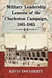 Military Leadership Lessons of the Charleston Campaign, 1861-1865, Kevin Dougherty, 0786479264
