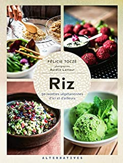 Riz : 50 recettes végétariennes d'ici et d'ailleurs, Toczé, Félicie