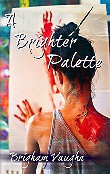 A Brighter Palette (Colors Book 1) by [Vaughn, Brigham]