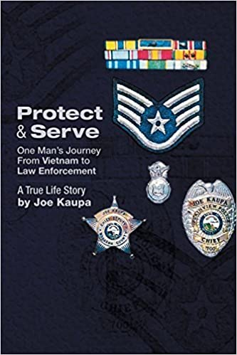 Protect & Serve: One Man's Journey from Vietnam to Law Enforcement by Kaupa, Joe (2014)