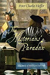 The Historians' Paradox: The Study of History in Our Time by Peter Charles Hoffer (2010-08-02)