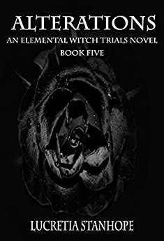 Alterations (An Elemental Witch Trials Novel Book 5) by [Stanhope, Lucretia]