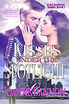 Kisses Under the Spotlight: Alex Jackson Series - Book 1 by [Dannon, Joanne]