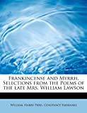 Frankincense and Myrrh Selections from the Poems of the Late Mrs William Lawson, William and Harry Piers, 1241289344
