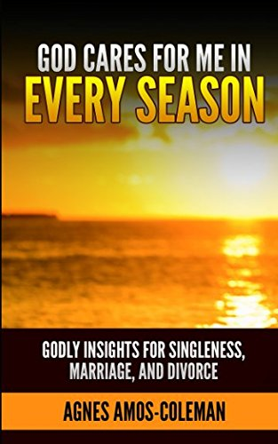 God Cares for Me in Every Season: Godly Insights for Singleness, Marriage and Divorce