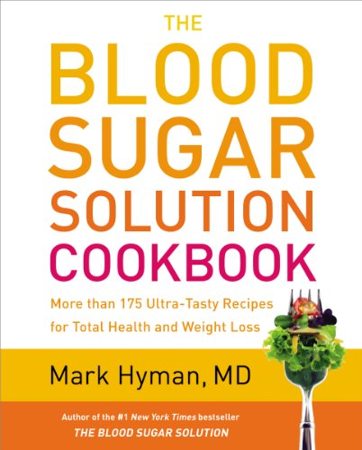 The Blood Sugar Solution Cookbook: More than 175 Ultra-Tasty Recipes for Total Health and Weight Loss by Mark Hyman M.D.