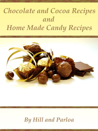 Chocolate and Cocoa Recipes and Home Made Candy Recipes - Delicious Cooking Menu (Illustrated, Active TOC)