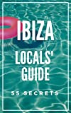 Ibiza Spain Bucket List 55 Secrets - The Locals Guide  For Your Trip to Ibiza 2017: Skip the tourist traps and explore like a local : Where to Go, Eat & Party in Ibiza Spain