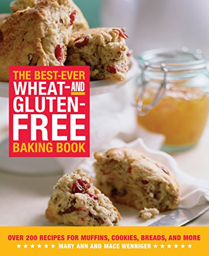 The Best-Ever Wheat and Gluten Free Baking Book: 200 Recipes for Muffins, Cookies, Breads, and More, All Guaranteed Gluten-Free!