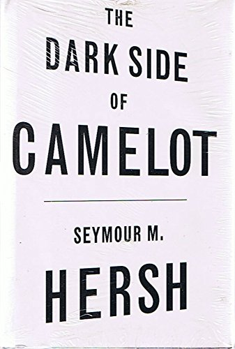 The Dark Side of Camelot - by Seymour M. Hersh