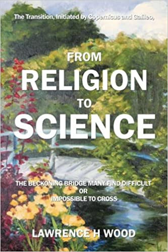 Book The Transition, Initiated by Copernicus and Galileo, from Religion to Science: The Beckoning Bridge Many Find Difficult or Impossible to Cross