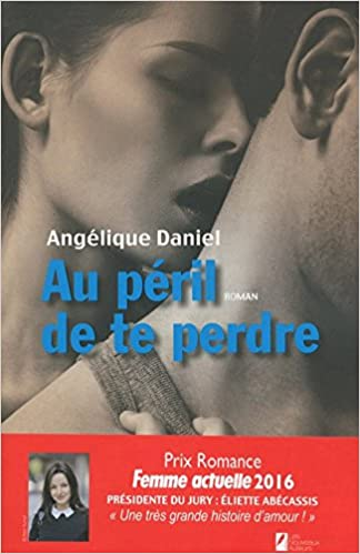 Au péril de te perdre T1 et T2 (2016) - Daniel Angélique