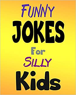 Funny Jokes For Silly Kids: Best 100 Funny Clean Jokes For Kids