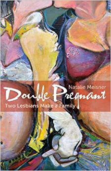 Book Double Pregnant: Two Lesbians Make a Family