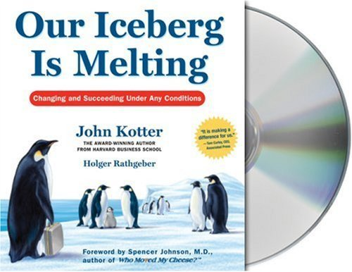 By Kotter, John; Rathgeber, Holger Our Iceberg Is Melting: Changing and Succeeding Under Any Conditions Unabridged Edition Audio CD