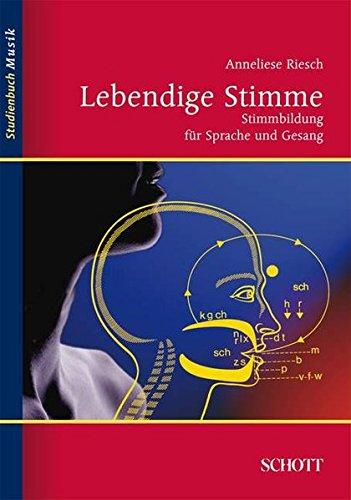 Lebendige Stimme: Stimmbildung für Sprache und Gesang (Studienbuch Musik)