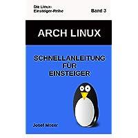 Arch Linux: Schnellanleitung für Einsteiger (Die Linux-Einsteiger-Reihe, Band 3)